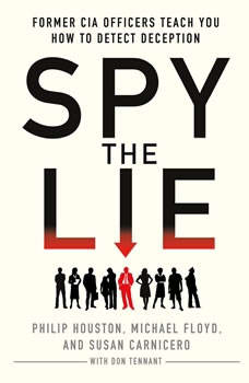 Spy the Lie: Former CIA Officers Teach You How to Detect Deception, Philip Houston
