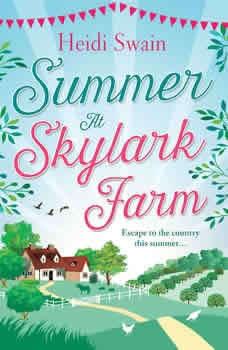 Summer at Skylark Farm: The perfect summer escape to the country The perfect summer escape to the country, Heidi Swain