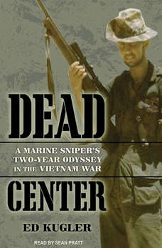 Dead Center: A Marine Sniper's Two-Year Odyssey in the Vietnam War, Ed Kugler