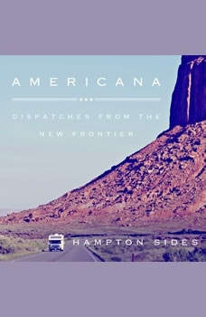 Americana: Dispatches from the New Frontier Dispatches from the New Frontier, Hampton Sides