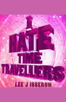 I Hate Time Travelers, Lee J Isserow
