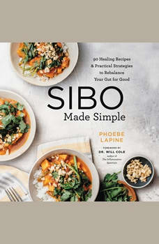 SIBO Made Simple: 90 Healing Recipes and Practical Strategies to Rebalance Your Gut for Good, Phoebe Lapine