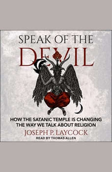 Speak of the Devil: How The Satanic Temple is Changing the Way We Talk about Religion, Joseph P. Laycock