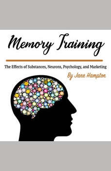 Memory Training: The Effects of Substances, Neurons, Psychology, and Marketing, Jane Hampton