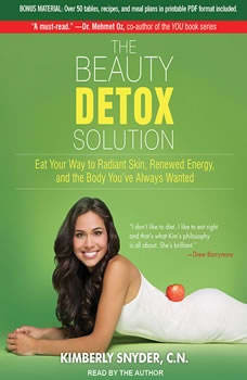 The Beauty Detox Solution: Eat Your Way to Radiant Skin, Renewed Energy and the Body You've Always Wanted Eat Your Way to Radiant Skin, Renewed Energy and the Body You've Always Wanted, C.N. Snyder