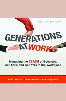 Generations at Work: Managing the Clash of Boomers, Gen Xers, and Gen Yers in the Workplace, Ron Zemke