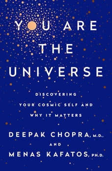 You Are the Universe: Discovering Your Cosmic Self and Why It Matters Discovering Your Cosmic Self and Why It Matters, Deepak Chopra, M.D.