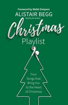 Christmas Playlist: Four Songs that bring you to the heart of Christmas, Alistair Begg
