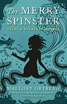 The Merry Spinster: Tales of Everyday Horror, Mallory Ortberg
