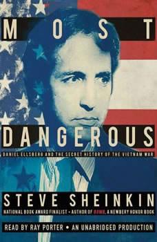 Most Dangerous: Daniel Ellsberg and the Secret History of the Vietnam War, Steve Sheinkin