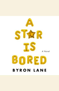 A Star Is Bored: A Novel, Byron Lane