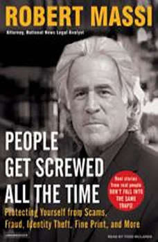 People Get Screwed All the Time: Protecting Yourself from Scams, Fraud, Identity Theft, Fine Print, and More Protecting Yourself from Scams, Fraud, Identity Theft, Fine Print, and More, Robert Massi
