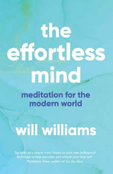 The Effortless Mind: Meditation for the Modern World, Will Williams