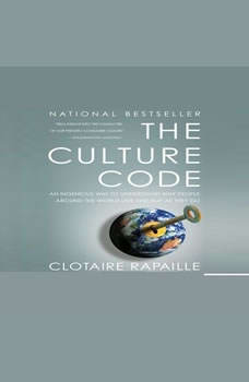 The Culture Code: An Ingenious Way to Understand Why People Around the World Live and Buy As They Do, Clotaire Rapaille