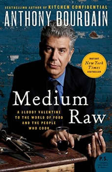 Medium Raw: A Bloody Valentine to the World of Food and the People Who Cook, Anthony Bourdain