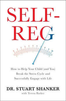 Self-Reg: How to Help Your Child (and You) Break the Stress Cycle and Successfully Engage with Life, Dr. Stuart Shanker