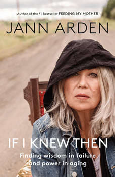 If I Knew Then: Finding wisdom in failure and power in aging, Jann Arden