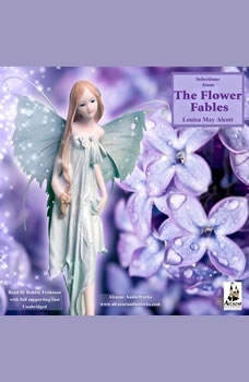 Selections from the Flower Fables, Louisa May Alcott