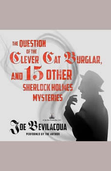 The Question of the Clever Cat Burglar, and 15 Other Sherlock Holmes Mysteries, Joe Bevilacqua
