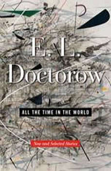 All the Time in the World: New and Selected Stories, E.L. Doctorow