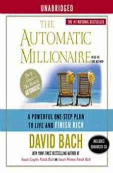 The Automatic Millionaire: A Powerful One-Step Plan to Live and Finish Rich A Powerful One-Step Plan to Live and Finish Rich, David Bach