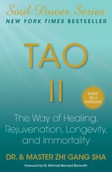Tao II: The Way of Healing, Rejuvenation, Longevity, and I The Way of Healing, Rejuvenation, Longevity, and I, Zhi Gang Sha