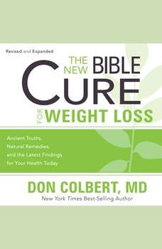 The New Bible Cure for Weight Loss: Ancient Truths, Natural Remedies, and the Latest Findings for Your Health Today, Don Colbert