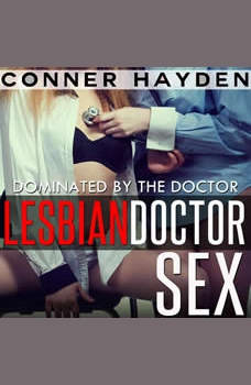 Dominated by the Doctor: Lesbian Doctor Sex, Conner Hayden
