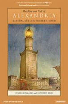 The Rise and Fall of Alexandria: Birthplace of the Modern Mind, Justin Pollard