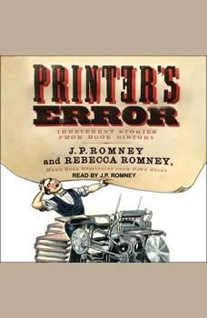Printer's Error: Irreverent Stories from Book History Irreverent Stories from Book History, J. P. Romney