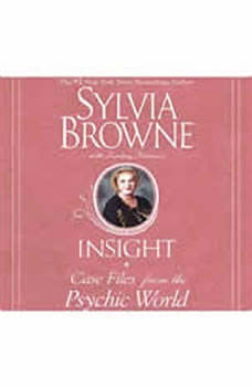 Insight: Case Files from the Psychic World, Sylvia Browne