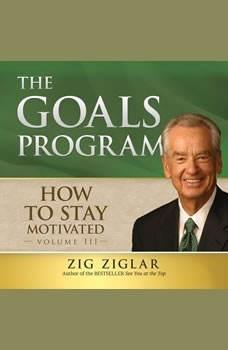 The Goals Program: Starting, Setting and Achieving Goals, Zig Ziglar