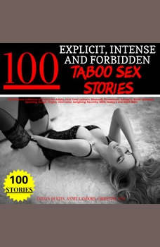 100 Explicit, Intense and Forbidden Taboo Sex Stories: The Ultimate Collection of Erotica for Adults, First Time Lesbians, Bisexuals Threesomes, Swingers, BDSM, Blowjobs, Spanking, Rough, Virgins, Interracial, Gangbang, Raunchy, Milfs, Daddy's and Much More, Evelyn Dustin