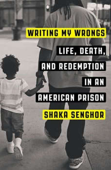 Writing My Wrongs: Life, Death, and One Man's Story of Redemption in an American Prison, Shaka Senghor