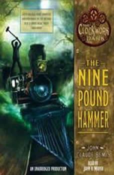 The Nine Pound Hammer: Book 1 of The Clockwork Dark, John Claude Bemis