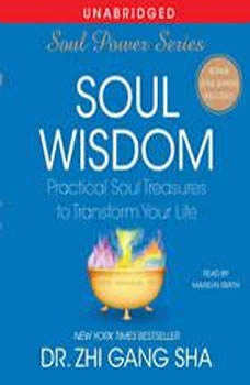 Soul Wisdom: Practical Treasures to Transform Your Life, Zhi Gang Sha