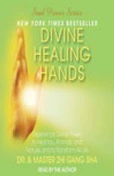 Divine Healing Hands: Experience Divine Power to Heal You, Animals, and, Zhi Gang Sha