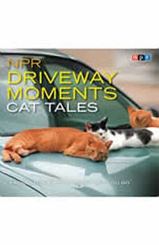 NPR Driveway Moments Cat Tales: Radio Stories That Won't Let You Go Radio Stories That Won't Let You Go, NPR
