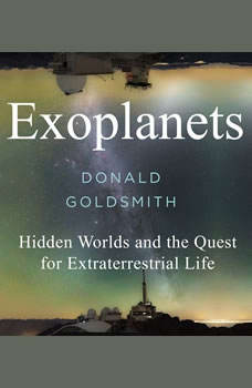 Exoplanets: Hidden Worlds and the Quest for Extraterrestrial Life, Donald Goldsmith