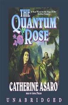 The Quantum Rose: Saga of the Skolian Empire, Book 6 Saga of the Skolian Empire, Book 6, Catherine Asaro