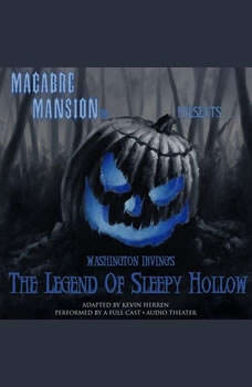 Macabre Mansion Presents  The Legend of Sleepy Hollow, Washington Irving