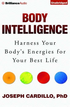Body Intelligence: Harness Your Body's Energies for Your Best Life, Joseph Cardillo, Ph.D.