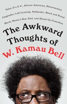 The Awkward Thoughts of W. Kamau Bell: Tales of a 6' 4, African American, Heterosexual, Cisgender, Left-Leaning, Asthmatic, Black and Proud Blerd, Mama's Boy, Dad, and Stand-Up Comedian, W. Kamau Bell