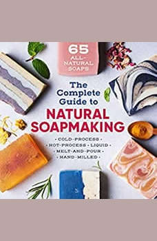 The Complete Guide To Natural Soap Making, Mary Patricia