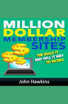 Million Dollar Membership Site, John Hawkins