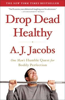 Drop Dead Healthy: One Man's Humble Quest for Bodily Perfection One Man's Humble Quest for Bodily Perfection, A. J.  Jacobs