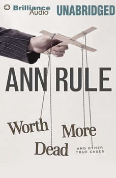 Worth More Dead: And Other True Cases And Other True Cases, Ann Rule