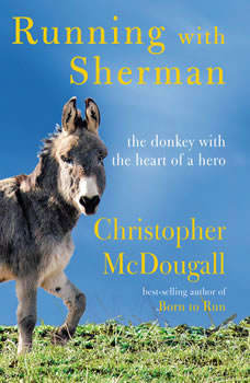 Running with Sherman: The Donkey with the Heart of a Hero, Christopher McDougall