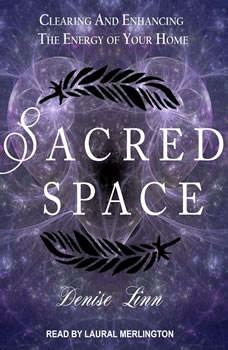 Sacred Space: Clearing and Enhancing the Energy of Your Home, Denise Linn