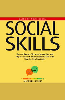 Social Skills:  How to Reduce Shyness, Insecurity, and Improve Your Communication Skills with Step by Step Strategies, Michael Samba